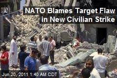 NATO Blames Target Flaw in New Civilian Strike