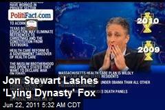 Jon Stewart Lashes 'Lying Dynasty' Fox
