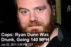 Jackass Star Ryan Dunn's BAC Twice the Legal Limit, and He Was Going About 140 MPH: Police