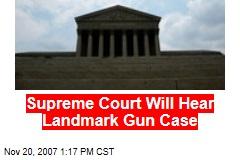 Supreme Court Will Hear Landmark Gun Case