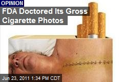 FDA Doctored Its Gross Cigarette Photos