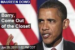 Maureen Dowd: Barack Obama, Come Out of the Closet