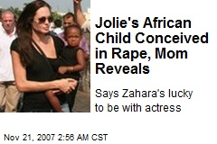 Jolie's African Child Conceived in Rape, Mom Reveals