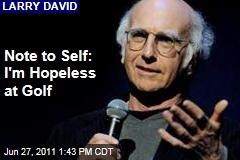 Larry David: I'm Terrible at Golf