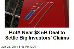 BofA Near $8.5B Deal to Settle Big Investors' Claims