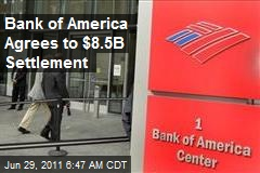 Bank of America Agrees to $8.5B Settlement