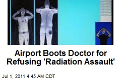 Airport Boots Doctor for Refusing 'Radiation Assault'