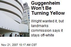 Guggenheim Won't Be Turning Yellow