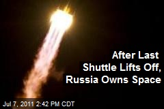 After Last Shuttle Lifts Off, Russia Owns Space