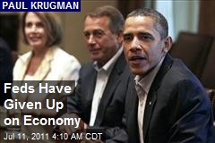 Feds Have Given Up on Economy