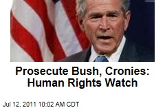 Human Rights Watch: Prosecute George W. Bush, Cronies for Torture
