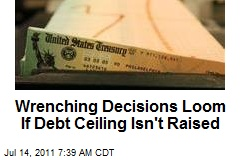 Wrenching Decisions Loom If Debt Ceiling Isn't Raised