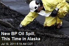 New BP Oil Spill, This Time in Alaska