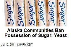 Alaska, Home-Brew Alcohol Ban: Rural Communities Ban Sugar, Yeast