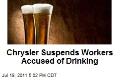 Chrysler Suspends Workers Accused of Drinking