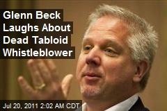 Glenn Beck Laughs About Dead Tabloid Whistleblower