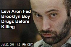 Levi Aron Fed Brooklyn Boy Drugs Before Killing