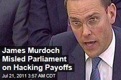 News of the World Phone Hacking Scandal: James Murdoch Misled Parliament on Scope of Payoffs