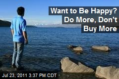 Want to Be Happy? Do More, Don't Buy More