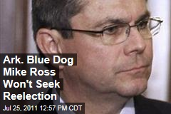 'Blue Dog' Democratic Rep. Mike Ross of Arkansas Won't Seek Reelection