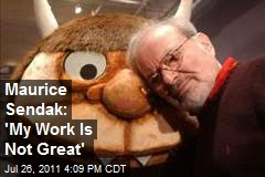 Maurice Sendak: 'My Work Is Not Great'