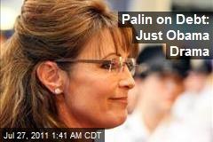 Palin on Debt: Just Obama Drama