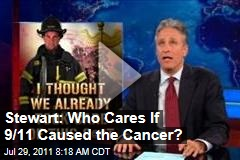 Jon Stewart: Who Cares If 9/11 Caused the Cancer?