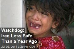 Watchdog: Iraq Less Safe Than a Year Ago