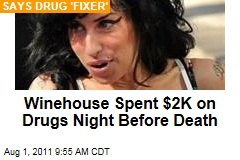 Amy Winehouse Spent Nearly $2K on Drugs Night Before She Died: Drug 'Fixer'