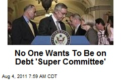 No One Wants To Be on Debt 'Super Committee'