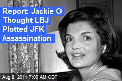 Jackie O Thought LBJ Plotted JFK Assassination
