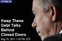 Keep These Debt Talks Behind Closed Doors