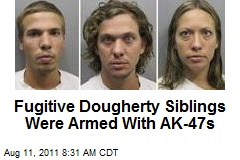 Fugitive Dougherty Siblings Were Armed With AK-47s