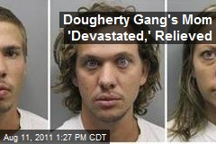 Dougherty Gang's Mom 'Devastated,' Relieved