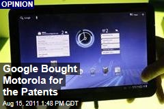 Google Buys Motorola Mobility... for the Patents