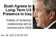 Bush Agrees to Long-Term US Presence in Iraq