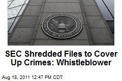 SEC Shredded Files to Cover Up Crimes: Whistleblower