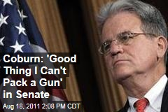 Tom Coburn: Good Thing I Can't Pack a Gun on the Senate Floor
