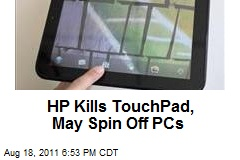 HP Kills TouchPad, May Spin Off PCs
