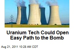 Uranium Tech Could Open Easy Path to the Bomb