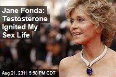 Jane Fonda Admits Testosterone Fueled Her Sex Life