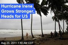 Hurricane Irene Grows Stronger, Heading for US