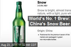 World's No. 1 Brew: China's Snow Beer