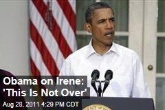 President Obama's Tropical Storm Irene Statement: 'This Is Not Over'
