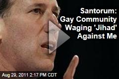 VIDEO: Rick Santorum: Gay Community Waging 'Jihad' Against Me