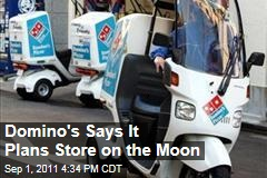 Domino's Pizza Says It Plans to Open Store on Moon