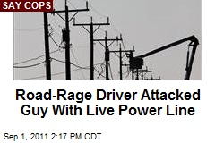 Road-Rage Driver Attacked Guy With Live Power Line