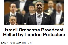 Protest Halts Israeli Orchestra Broadcast in Brit Music Fest
