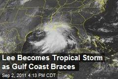 Lee Becomes Tropical Storm as Gulf Coast Braces
