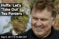 Hoffa Call to 'Take Out' Tea Partiers Triggers Flap